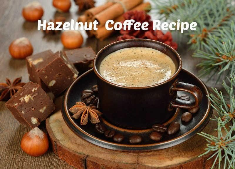 Hazelnut Coffee Recipe