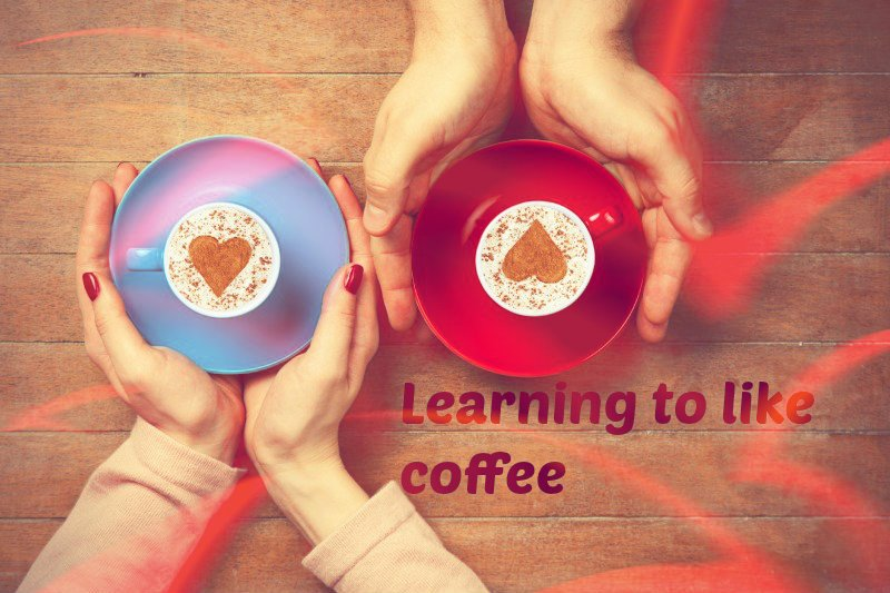 Learning to like coffee