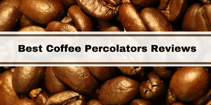 Best Coffee Percolators Reviews 2018