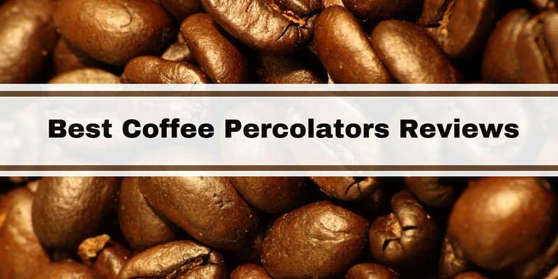 Best Coffee Percolators Reviews