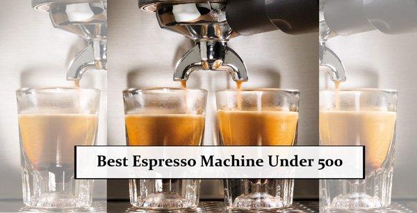 Best Espresso Machine under 500