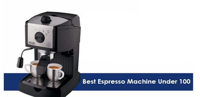 Best Espresso Machine Under 100