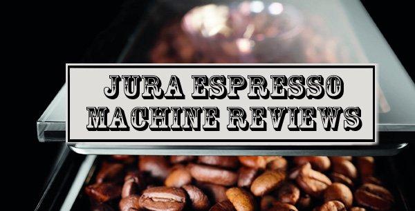 Jura Espresso Machine Reviews