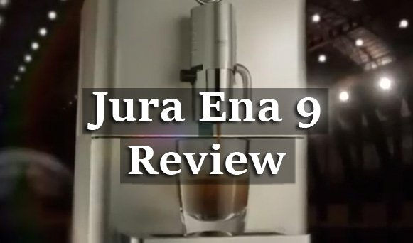 Jura Ena 9 Review