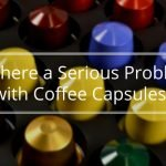 Is There a Serious Problem with Coffee Capsules-