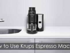 How to Use Krups Espresso Machine