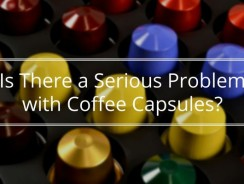 Is There a Serious Problem with Coffee Capsules?
