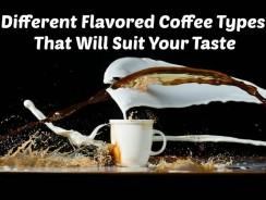 Different Flavored Coffee Types That Will Suit Your Taste